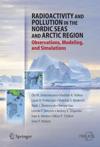 Radioactivity and Pollution in the Nordic Seas and Arctic: Observations, Modeling and Simulations (Springer Praxis Books)