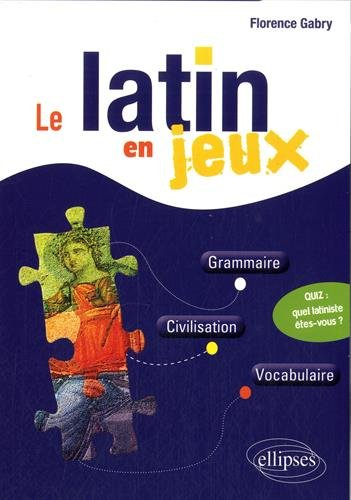 Le Latin en Jeux Grammaire Civilisation Vocabulaire Broché – 17 avril 2015 Florence Gabry Ellipses Marketing 2340005086 Critique littéraire