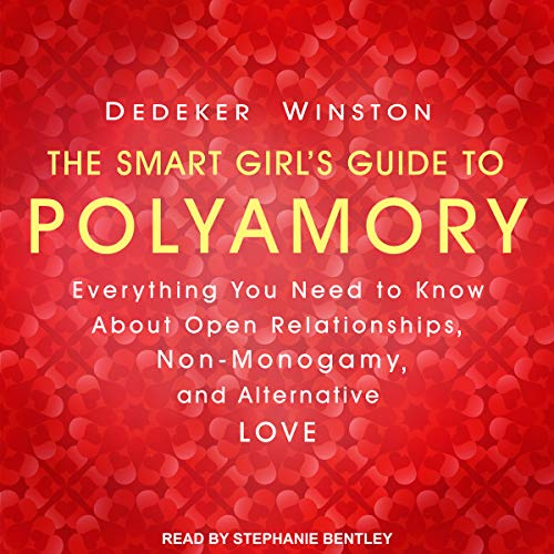 The Smart Girl's Guide to Polyamory: Everything You Need to Know About Open Relationships, Non-Monogamy, and Alternative Love by Tantor Audio