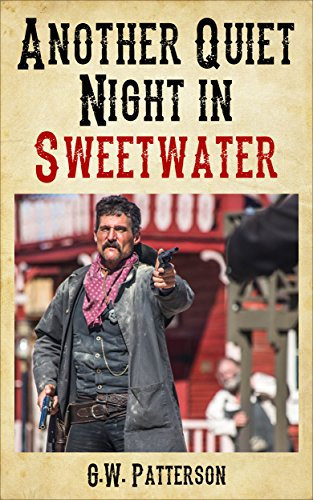Another Quiet Night in Sweetwater,  An Action Filled Western Short Story -