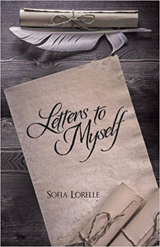 letters to myself sofia lorelle 9781504353700 amazoncom books