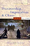 Dictatorship, Imperialism and Chaos: Iraq Since 1989 (Global History of the Present)