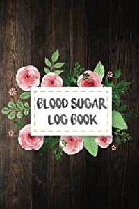 Blood Sugar Log Book: A Food Journal For Diabetics 50 Days for Tracking Breakfast, Lunch, Dinner and Snack: Blood Sugar Log Book (Blood Glucose Log Book) (Volume 3)