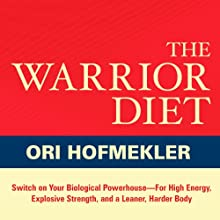 The Warrior Diet: Switch on Your Biological Powerhouse for High Energy, Explosive Strength, and a Leaner, Harder Body | Livre audio Auteur(s) : Ori Hofmekler Narrateur(s) : R. C. Bray