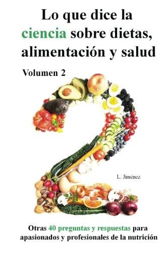Lo que dice la ciencia sobre dietas alimentación y salud, volumen 2 Tapa blanda – 23 jun 2017 Luis Jiménez Createspace Independent Pub 1548318205 Spanish: Adult Nonfiction