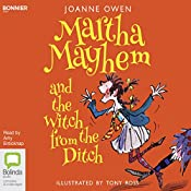 Martha Mayhem and the Witch from the Ditch: Martha Mayhem, Book 1 | Joanne Owen