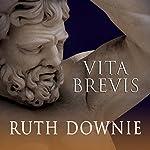 Vita Brevis: A Crime Novel of the Roman Empire: Medicus, Book 7   Ruth Downie