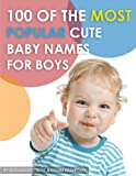 100 of the Most Popular Cute Baby Names for Boys, Alexander Trost and Vadim Kravetsky, 1484110439