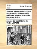 Adresse de la Comtesse de la Motte-Valois, a L'Assemblée Nationale, Pour Être Déclarée Citoyenne Active, Jeanne De Saint-Rémy De Valoi La Motte, 1171383649