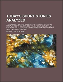 Today's short stories analyzed: an informal encyclopedia of short story art as exemplified in contemporary magazine fiction for writers and students