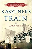 Kasztner's Train: The True Story of an Unknown Hero of the Holocaust
