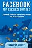 img - for Facebook for Business Owners: Facebook Marketing For Fan Page Owners and Small Businesses (Social Media Marketing) (Volume 2) by Tom Corson-Knowles (2013-05-13) book / textbook / text book