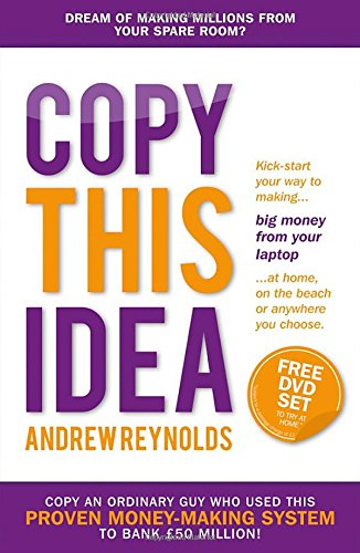 Copy This Idea: Kick-Start Your Way to Making Big Money from Your Laptop at Home, on the Beach or Anywhere You Choose ebook