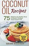 using coconut oil - Coconut Oil Recipes: 75 Delicious & Healthy Soup to Dessert Recipes using Coconut Oil