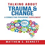 Talking About Trauma & Change: A Connecting Paradigms' Supplement | Matthew Bennett