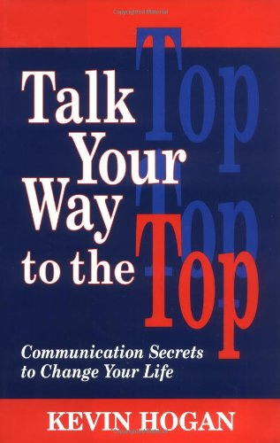 Talk Your Way to the Top: Communication Secrets to Change Your Life