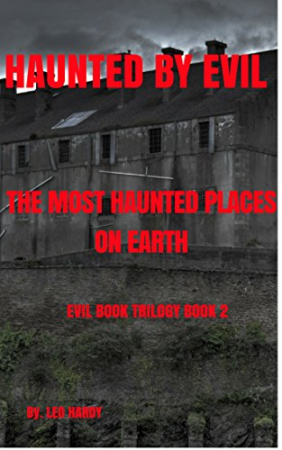 Haunted By Evil The Most Haunted Places On Earth (Evil Book Trilogy  2)