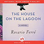 The House on the Lagoon: A Novel | Rosario Ferré