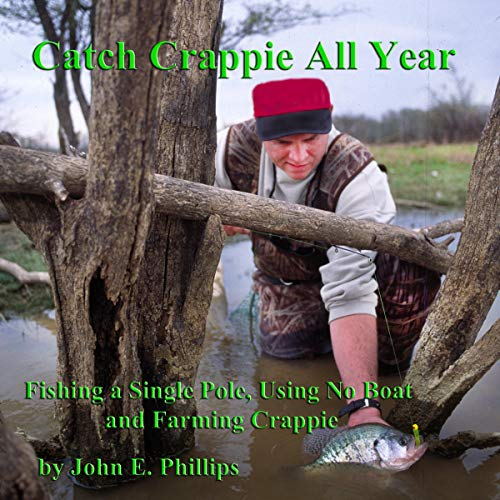 Pdf Outdoors Catch Crappie All Year: Fishing a Single Pole, Using No Boat and Farming Crappie