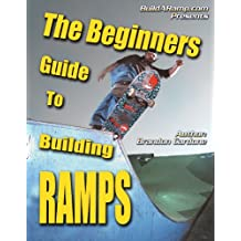 The Beginner's Guide To Building Ramps