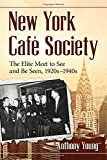 new york cafe - New York Cafe Society: The Elite Meet to See and Be Seen 1920s-1940s