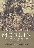 Merlin: Shaman, Prophet, Magician