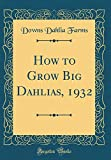 Amazon / Forgotten Books: How to Grow Big Dahlias, 1932 Classic Reprint (Downs Dahlia Farms)