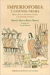 Imperiofobia y leyenda negra: Roma, Rusia, Estados Unidos y el Imperio español: 87 Biblioteca de Ensayo / Serie mayor: Amazon.es: Roca Barea, María Elvira: Libros