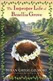Front cover for the book The Improper Life of Bezellia Grove by Susan Gregg Gilmore