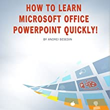 How to Learn Microsoft Office PowerPoint Quickly! Audiobook by Andrei Besedin Narrated by Tanner Mitchell