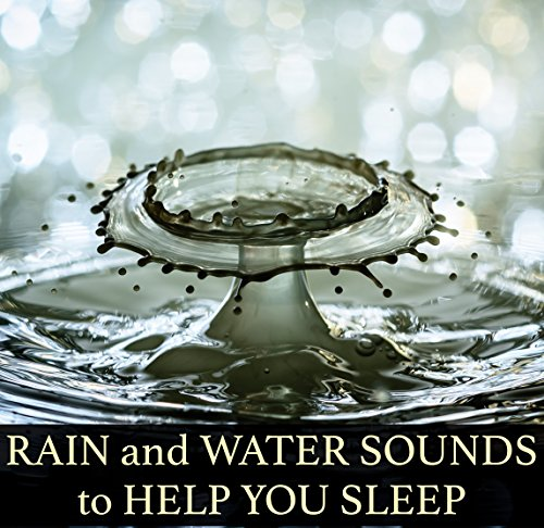 Drops from Heaven - Rain and Water Sounds to Help You Meditate and Sleep Better, and to Promote Healthy Stress-Free Living and Study Success through Mindfulness and Relaxation
