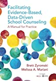 img - for Facilitating Evidence-Based, Data-Driven School Counseling: A Manual for Practice book / textbook / text book