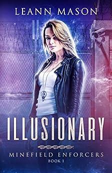 Illusionary (Minefield Enforcers Book 1) by [Mason, LeAnn]