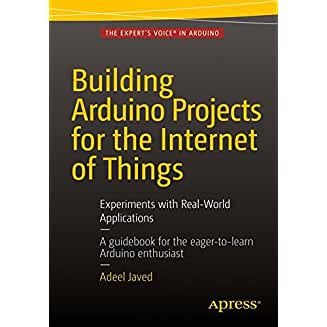 Building Arduino Projects for the Internet of Things Experiments with Real-World Applications