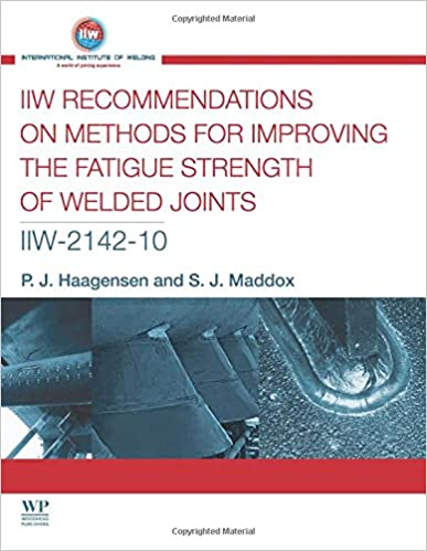 IIW Recommendations On Methods for Improving the Fatigue Strength of Welded Joints: IIW-2142-110 (Woodhead Publishing Series in Welding and Other Joining Technologies)