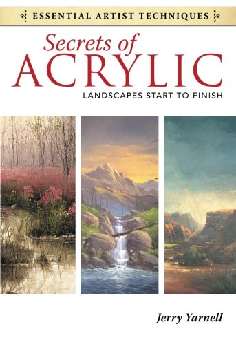 Secrets of Acrylic - Landscapes Start to Finish (Essential Artist Techniques)