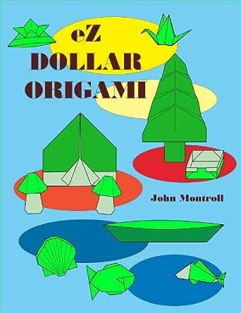 ez dollar origami kindle edition by john montroll brian