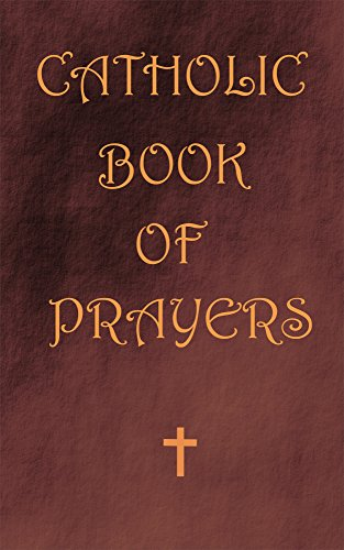 CATHOLIC BOOK OF PRAYERS: POCKET PRAYER BOOK FOR CATHOLICS