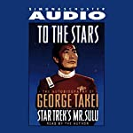 To The Stars: The Autobiography of Star Trek's Mr. Sulu | George Takei