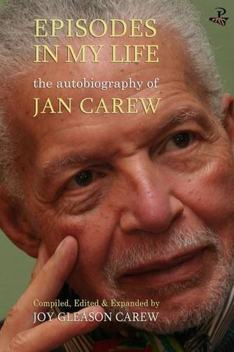 Episodes in My Life: The Autobiography of Jan Carew: Compiled, Edited and Expanded by Joy Gleason Carew pdf epub