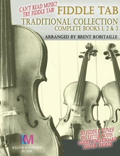 Fiddle Tab - Traditional Collection Complete Books 1, 2 & 3: Fun Fiddle Tab! - 30 Traditional Tunes with Tablature and Easy Read Notes