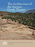 The Architecture of the Ancient Greek Theatre (Monographs of the Danish Institute at Athens)