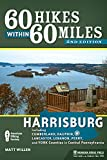 60 Hikes Within 60 Miles: Harrisburg: Including Lancaster, York, and Surrounding Counties