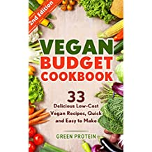 Vegan: Vegan Budget Cookbook: 33 Delicious Low-Cost Vegan Recipes, Quick and Easy to Make (Vegan Diet, Dairy Free, Gluten Free, Slow Cooker, Vegan bodybuilding, Vegan weight loss, Cast Iron)