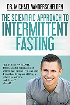 The Scientific Approach to Intermittent Fasting by [VanDerschelden,Michael]