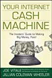 Your Internet Cash Machine, Jillian Coleman Wheeler and Joe Vitale, 0470129441
