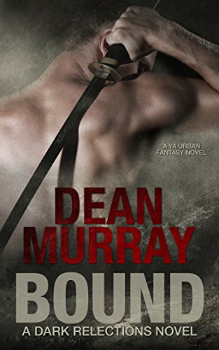 Bound: A YA Urban Fantasy Novel (Volume 1 of the Dark Reflections Books) by [Murray, Dean]