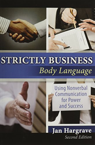 Strictly Business: Body Language: Using Nonverbal Communication For Power And Success