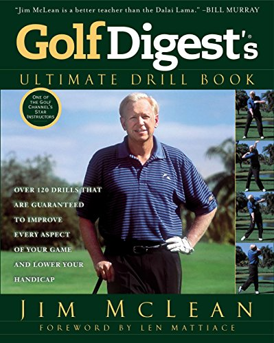 Golf Digest's Ultimate Drill Book: Over 120 Drills that Are Guaranteed to Improve Every Aspect of Your Game and ()