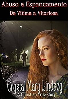 Abuso e espancamento: de vítima a vitoriosa (Portuguese Edition) by [Mary Lindsey, Crystal]